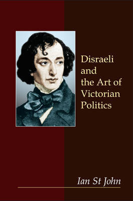 Disraeli and the Art of Victorian Politics by Ian St.John image