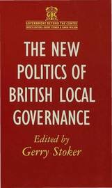 The New Politics of British Local Governance by Gerry Stoker