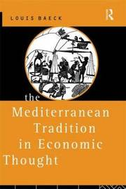 The Mediterranean Tradition in Economic Thought by Louis Baeck