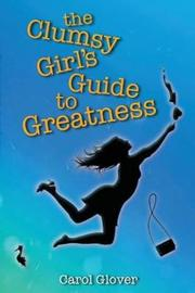 The Clumsy Girl's Guide to Greatness by Carol Glover image