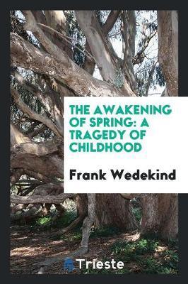 The Awakening of Spring by Frank Wedekind
