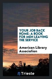 Your Job Back Home by American Library Association