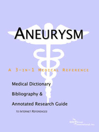 Aneurysm - A Medical Dictionary, Bibliography, and Annotated Research Guide to Internet References by ICON Health Publications image