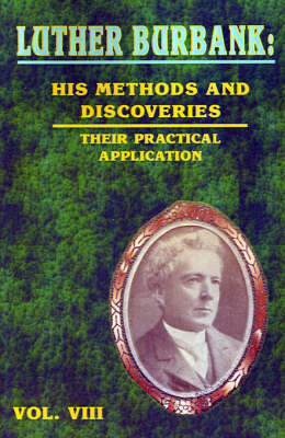 Luther Burbank: His Methods and Discoveries: Their Practical Application by Luther Burbank image