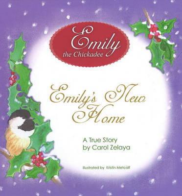 Emily's New Home: Emily the Chickadee by Carol Zelaya image