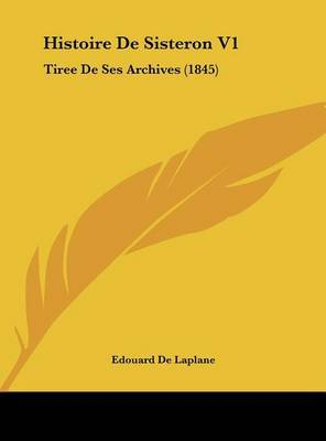 Histoire de Sisteron V1: Tiree de Ses Archives (1845) by Edouard De Laplane image