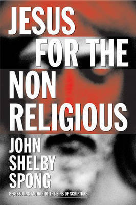Jesus for the Nonreligious by John Shelby Spong