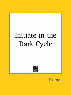 Initiate in the Dark Cycle (1938) by His Pupil