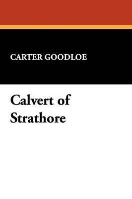 Calvert of Strathore by Carter Goodloe
