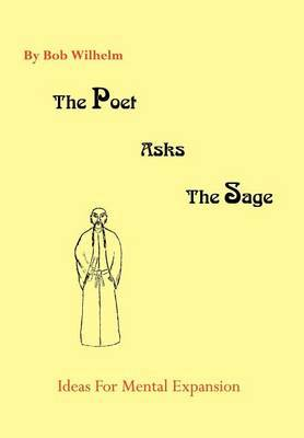 The Poet Asks the Sage by Bob Wilhelm