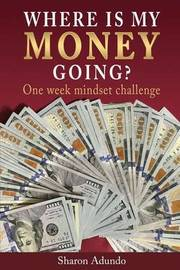 Where Is My Money Going? by Sharon Adundo