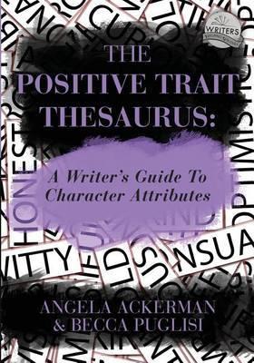 The Positive Trait Thesaurus by Angela Ackerman