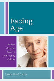 Facing Age by Laura Hurd Clarke