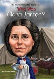 Who Was Clara Barton? by Stephanie Spinner
