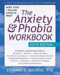 The Anxiety and Phobia Workbook, 6th Edition by Edmund J. Bourne