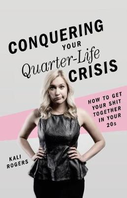 Conquering Your Quarter-Life Crisis by Kali Rogers