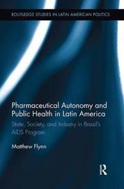 Pharmaceutical Autonomy and Public Health in Latin America by Matthew B. Flynn