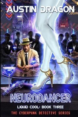Neurodancer (Liquid Cool, Book 3) by Austin Dragon image