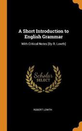 A Short Introduction to English Grammar by Robert Lowth