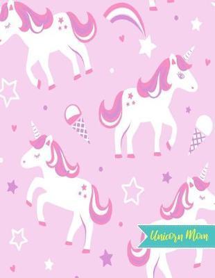 Unicorn Mom by Kaila Howe