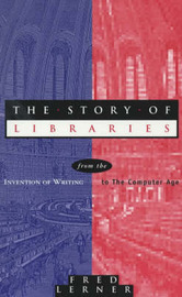 The Story of Libraries: From the Invention of Writing to the Computer Age by Frederick Andrew Lerner image