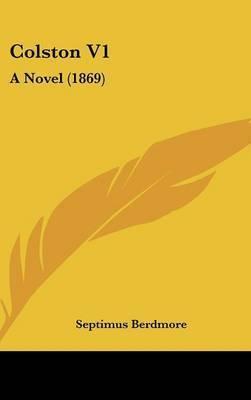 Colston V1: A Novel (1869) by Septimus Berdmore