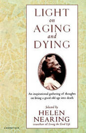 Light on Aging and Dying by Helen Nearing