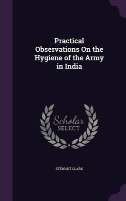 Practical Observations on the Hygiene of the Army in India by Stewart Clark image