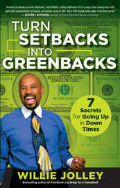 Turn Setbacks into Greenbacks: 7 Secrets for Going Up in Down Times by Willie Jolley image