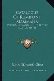 Catalogue of Ruminant Mammalia: Pecora, Linnaeus in the British Museum (1872) by John Edward Gray
