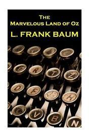 Lyman Frank Baum - The Marvelous Land of Oz by Lyman Frank Baum image