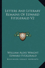 Letters and Literary Remains of Edward Fitzgerald V2 by Edward Fitzgerald