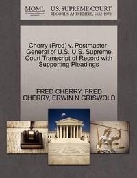 Cherry (Fred) V. Postmaster-General of U.S. U.S. Supreme Court Transcript of Record with Supporting Pleadings by Fred Cherry