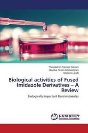 Biological Activities of Fused Imidazole Derivatives - A Review by Panneer Selvam Theivendren