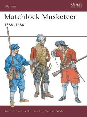 Matchlock Musketeer 1588-1688 by Keith Roberts image
