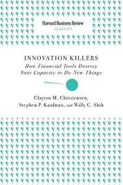 Innovation Killers by Clayton M Christensen