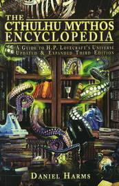 The Cthulhu Mythos Encyclopedia by Daniel Harms