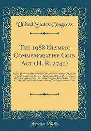 The 1988 Olympic Commemorative Coin ACT (H. R. 2741) by United States Congress