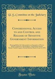 Congressional Access to and Control and Release of Sensitive Government Information by U S Committee on the Judiciary
