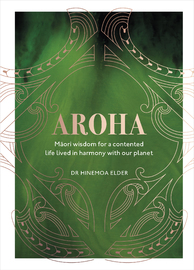 Aroha - Maori Wisdom For A Contented Life Lived In Harmony With Our Planet by Hinemoa Elder image