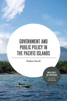 Government and Public Policy in the Pacific Islands by Graham Hassall