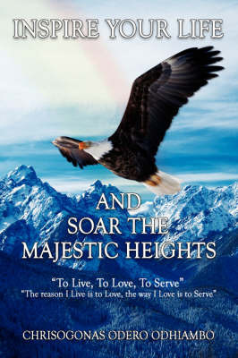 Inspire Your Life And Soar The Majestic Heights by Chrisogonas Odero Odhiambo image