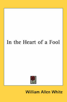 In the Heart of a Fool by William Allen White image