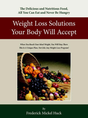 Weight Loss Solutions Your Body Will Accept by Frederick Mickel Huck
