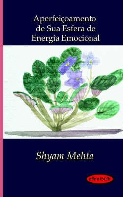 Aperfeicoamento De Sua Esfera De Energia Emocional by Shyam Mehta