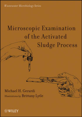 Microscopic Examination of the Activated Sludge Process by Michael H Gerardi