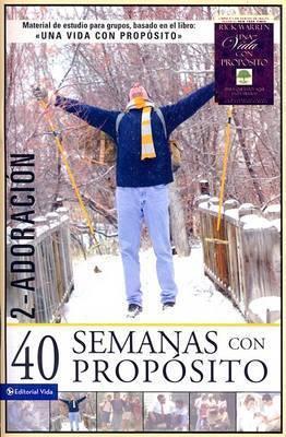 40 Semanas Con Proposito, Volume 2: Adoracion by Sr Rick Warren