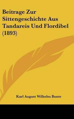 Beitrage Zur Sittengeschichte Aus Tandareis Und Flordibel (1893) by Karl August Wilhelm Bunte