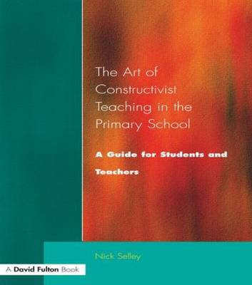 Art of Constructivist Teaching in the Primary School by Nick Selley image