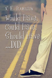 Would Have, Could Have, Should Have...Did by V. E. Hamilton image